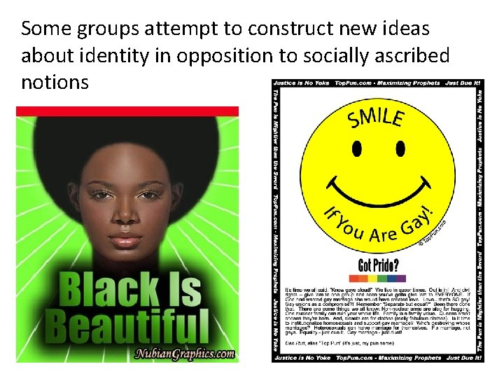Some groups attempt to construct new ideas about identity in opposition to socially ascribed