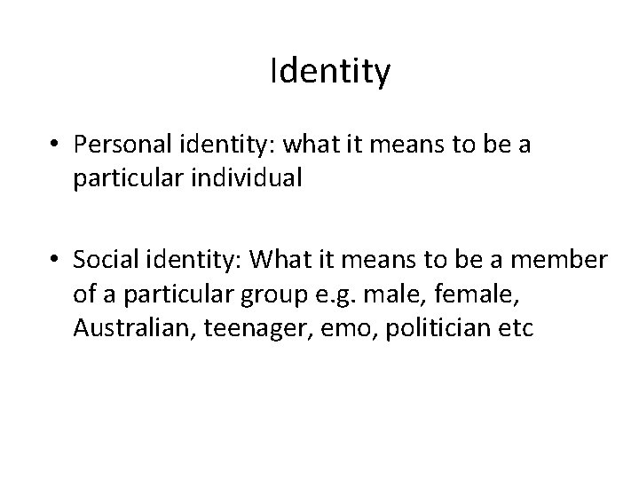 Identity • Personal identity: what it means to be a particular individual • Social