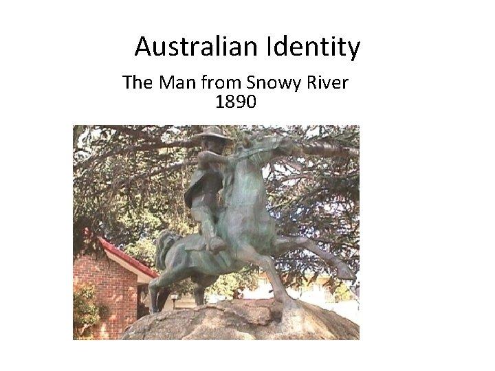 Australian Identity The Man from Snowy River 1890