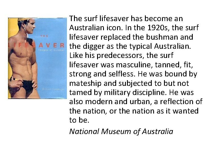The surf lifesaver has become an Australian icon. In the 1920 s, the surf