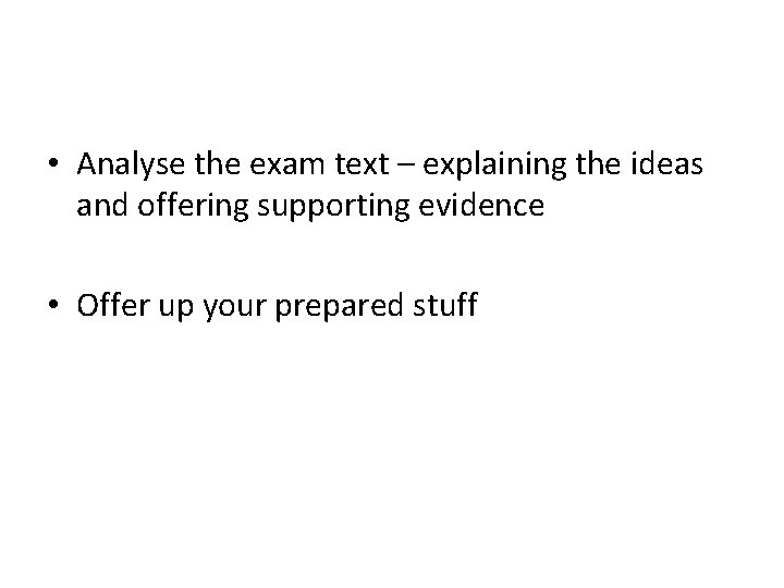 • Analyse the exam text – explaining the ideas and offering supporting evidence