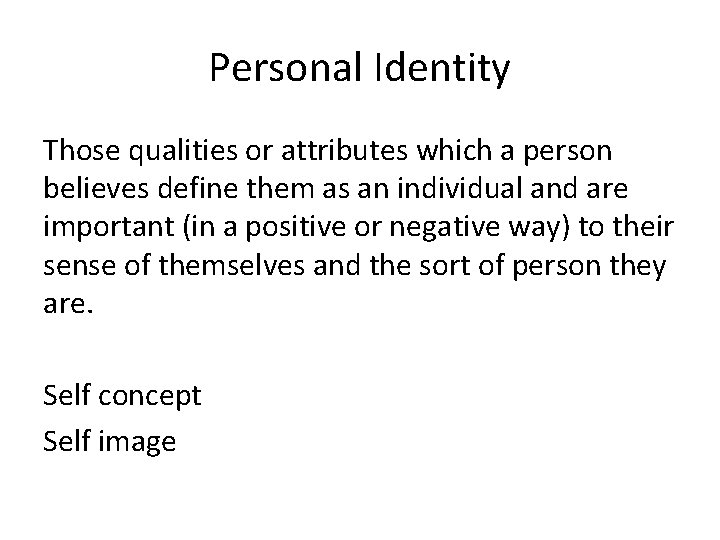 Personal Identity Those qualities or attributes which a person believes define them as an