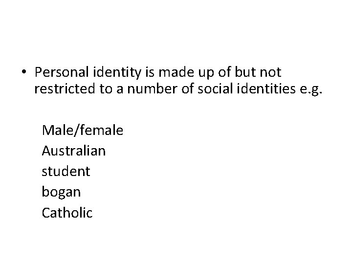 • Personal identity is made up of but not restricted to a number