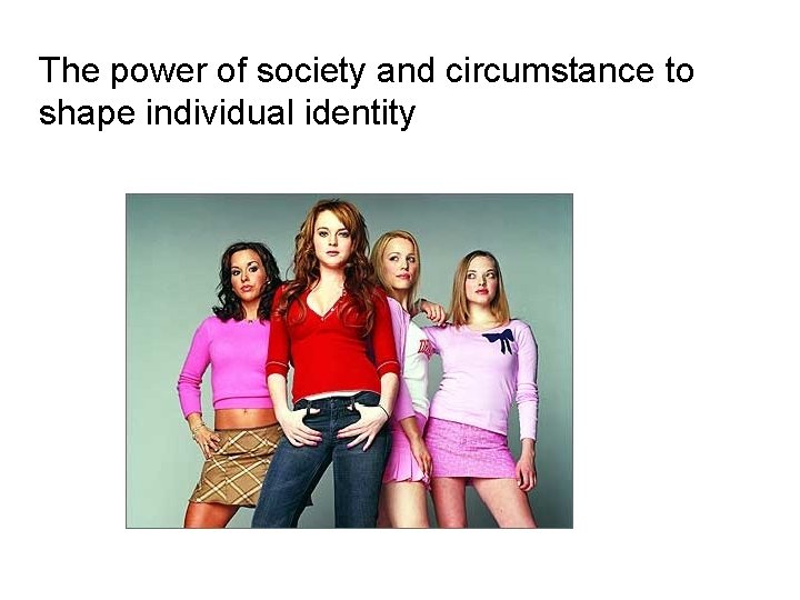 The power of society and circumstance to shape individual identity