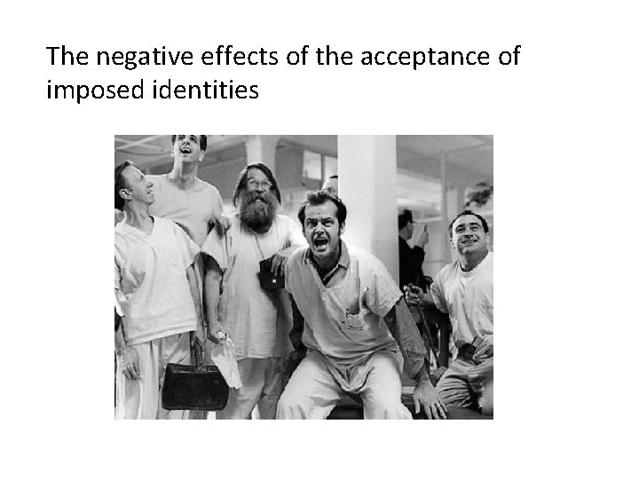 The negative effects of the acceptance of imposed identities