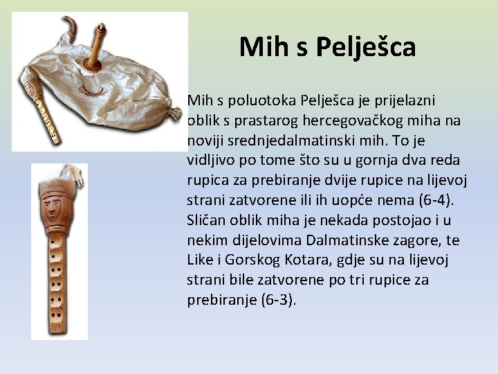 Mih s Pelješca • Mih s poluotoka Pelješca je prijelazni oblik s prastarog hercegovačkog