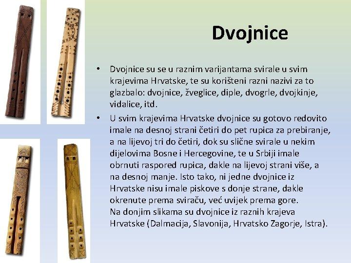 Dvojnice • Dvojnice su se u raznim varijantama svirale u svim krajevima Hrvatske, te