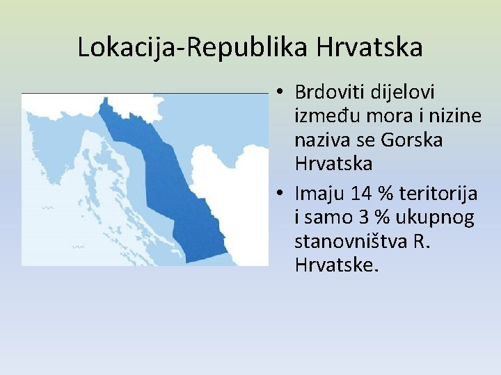 Lokacija-Republika Hrvatska • Brdoviti dijelovi između mora i nizine naziva se Gorska Hrvatska •