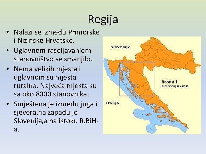 Regija • Nalazi se između Primorske i Nizinske Hrvatske. • Uglavnom raseljavanjem stanovništvo se