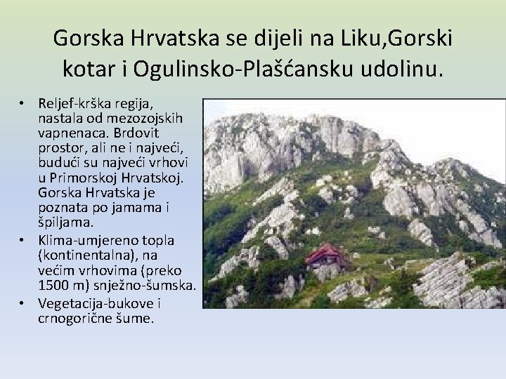 Gorska Hrvatska se dijeli na Liku, Gorski kotar i Ogulinsko-Plašćansku udolinu. • Reljef-krška regija,