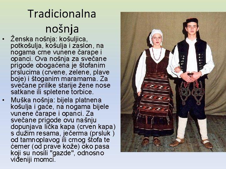 Tradicionalna nošnja • Ženska nošnja: košuljica, potkošulja, košulja i zaslon, na nogama crne vunene