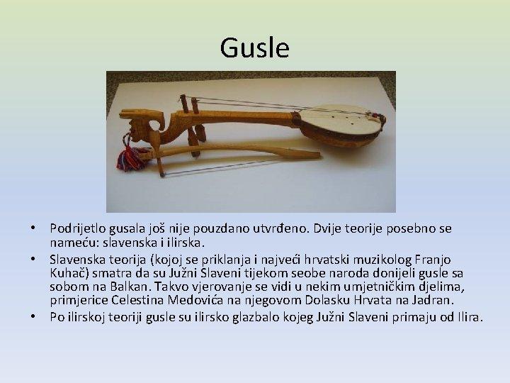 Gusle • Podrijetlo gusala još nije pouzdano utvrđeno. Dvije teorije posebno se nameću: slavenska