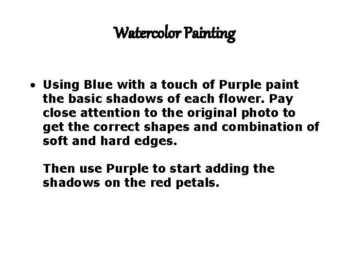 Watercolor Painting • Using Blue with a touch of Purple paint the basic shadows