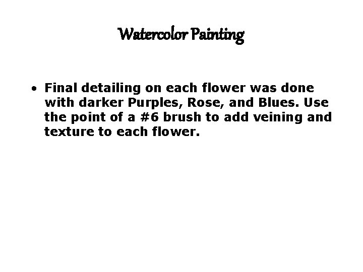 Watercolor Painting • Final detailing on each flower was done with darker Purples, Rose,