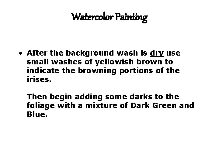 Watercolor Painting • After the background wash is dry use small washes of yellowish