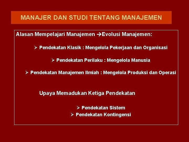 MANAJER DAN STUDI TENTANG MANAJEMEN Alasan Mempelajari Manajemen Evolusi Manajemen: Ø Pendekatan Klasik :