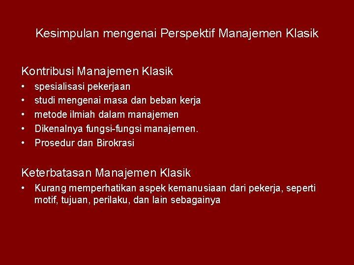 Kesimpulan mengenai Perspektif Manajemen Klasik Kontribusi Manajemen Klasik • • • spesialisasi pekerjaan studi