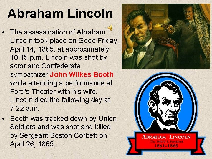 Abraham Lincoln • The assassination of Abraham Lincoln took place on Good Friday, April