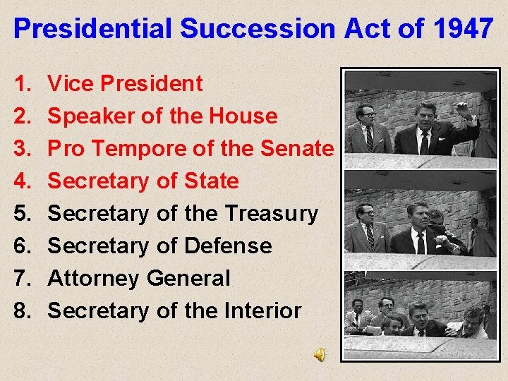 Presidential Succession Act of 1947 1. 2. 3. 4. 5. 6. 7. 8. Vice