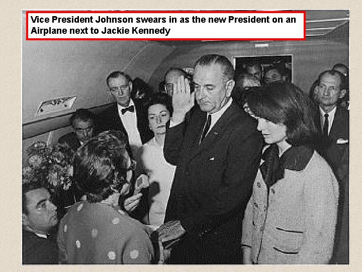 Vice President Johnson swears in as the new President on an Airplane next to