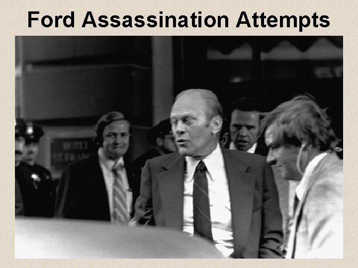 Ford Assassination Attempts