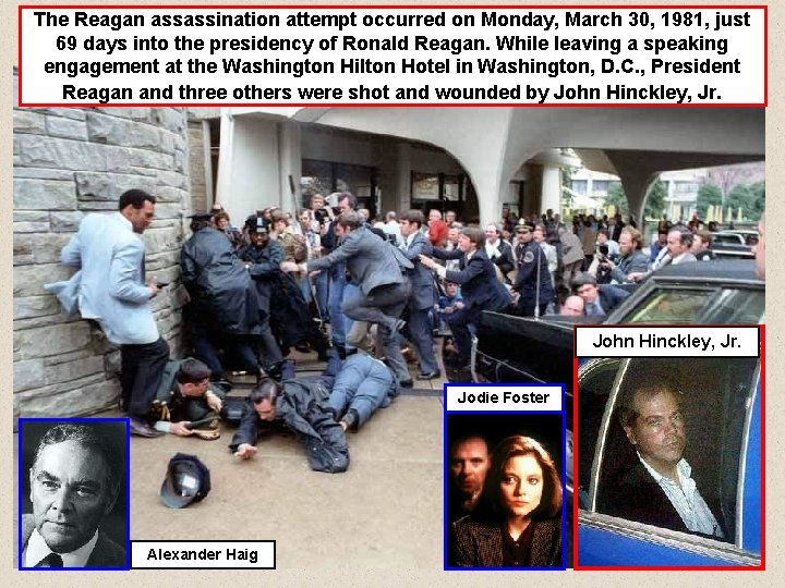 The Reagan assassination attempt occurred on Monday, March 30, 1981, just 69 days into