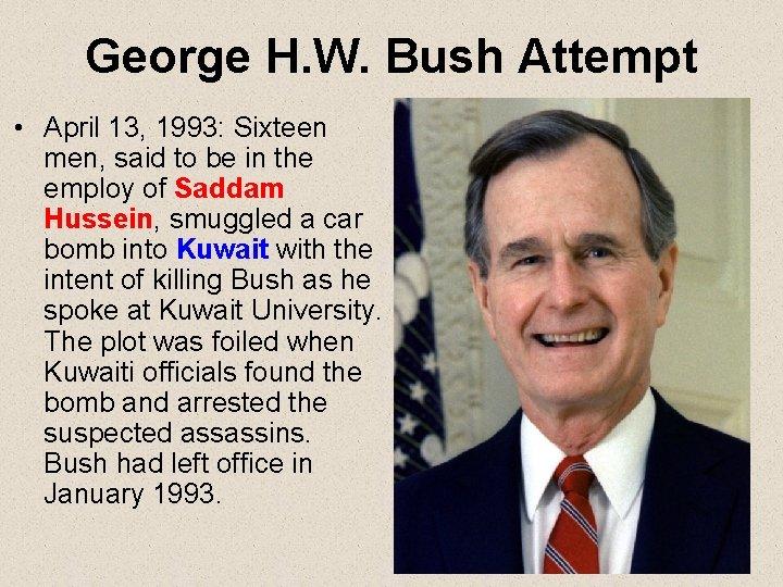 George H. W. Bush Attempt • April 13, 1993: Sixteen men, said to be