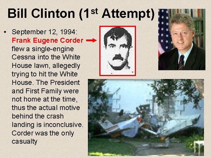 Bill Clinton (1 st Attempt) • September 12, 1994: Frank Eugene Corder flew a
