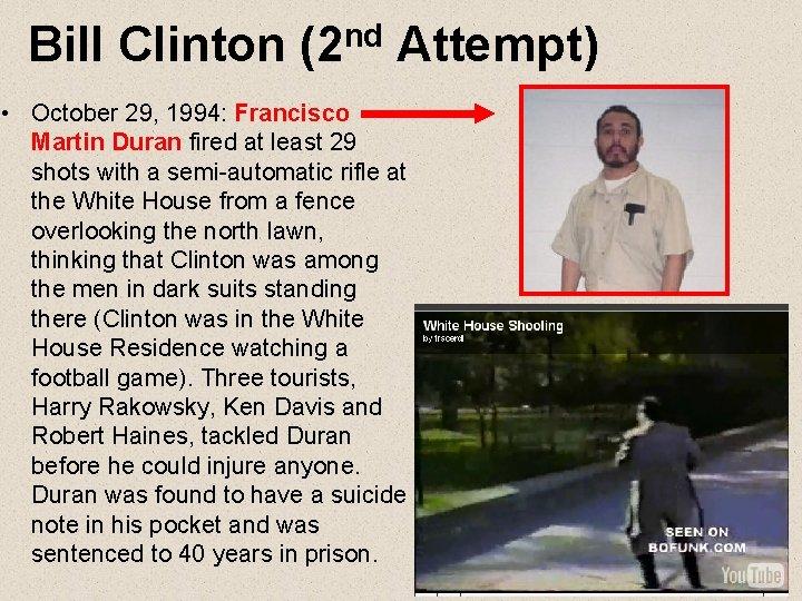 Bill Clinton (2 nd Attempt) • October 29, 1994: Francisco Martin Duran fired at