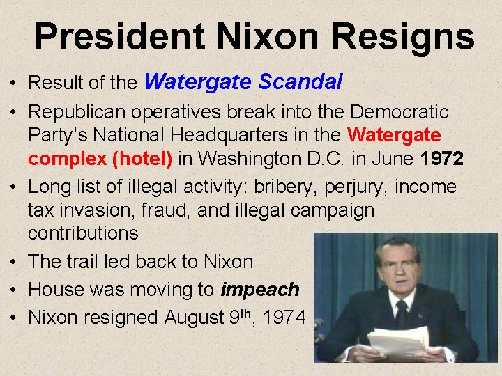 President Nixon Resigns • Result of the Watergate Scandal • Republican operatives break into