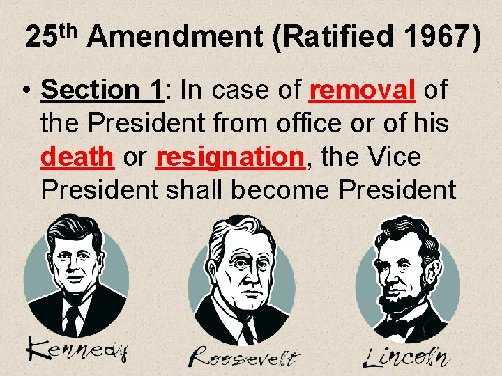 25 th Amendment (Ratified 1967) • Section 1: In case of removal of the