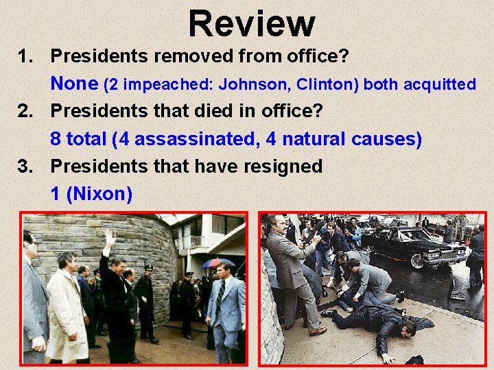 Review 1. Presidents removed from office? None (2 impeached: Johnson, Clinton) both acquitted 2.