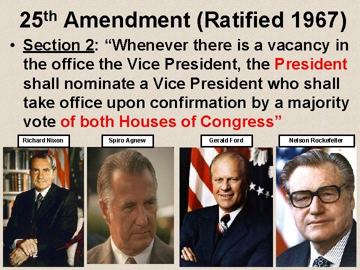 """25 th Amendment (Ratified 1967) • Section 2: """"Whenever there is a vacancy in"""