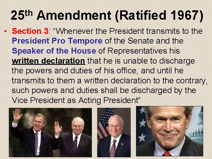 """25 th Amendment (Ratified 1967) • Section 3: """"Whenever the President transmits to the"""
