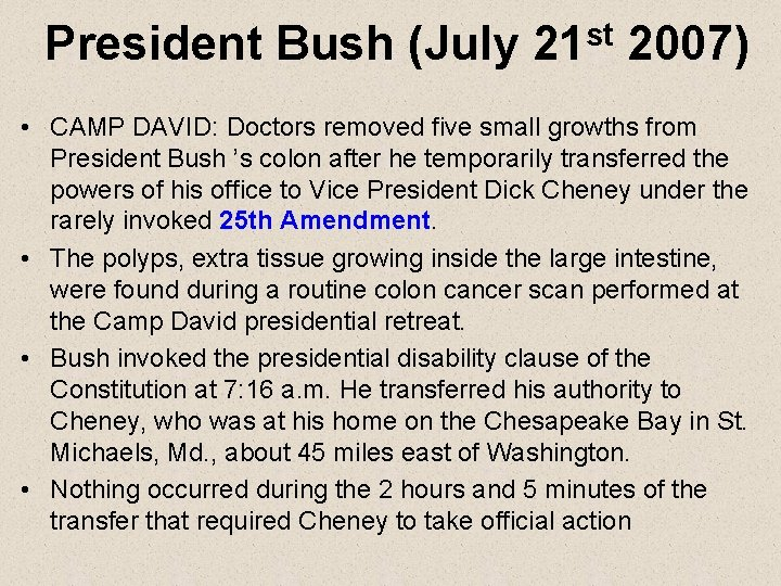 President Bush (July 21 st 2007) • CAMP DAVID: Doctors removed five small growths