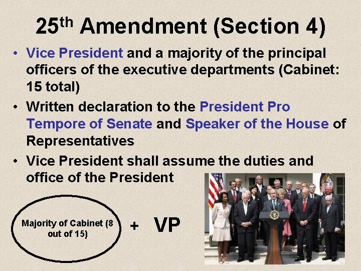 25 th Amendment (Section 4) • Vice President and a majority of the principal