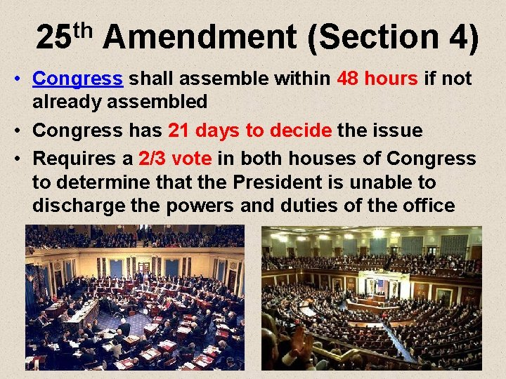 th 25 Amendment (Section 4) • Congress shall assemble within 48 hours if not