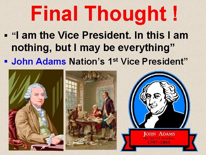 """Final Thought ! § """"I am the Vice President. In this I am nothing,"""