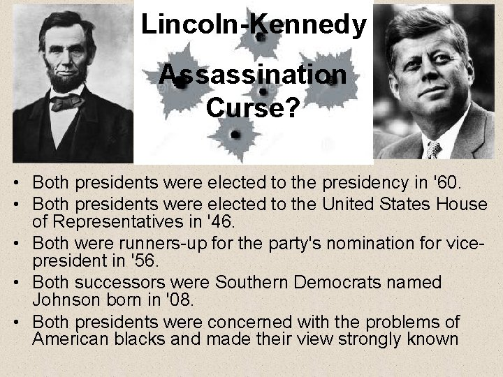 Lincoln-Kennedy Assassination Curse? • Both presidents were elected to the presidency in '60. •
