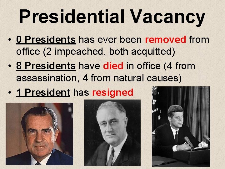 Presidential Vacancy • 0 Presidents has ever been removed from office (2 impeached, both