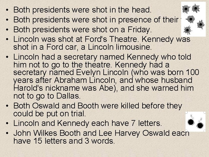 • • Both presidents were shot in the head. Both presidents were shot