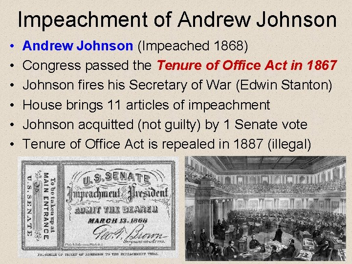 Impeachment of Andrew Johnson • • • Andrew Johnson (Impeached 1868) Congress passed the
