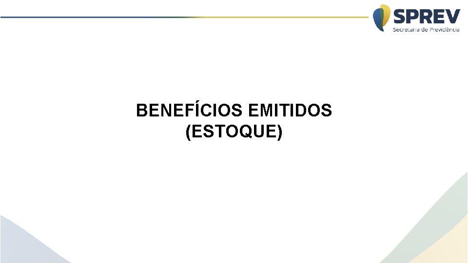 BENEFÍCIOS EMITIDOS (ESTOQUE)