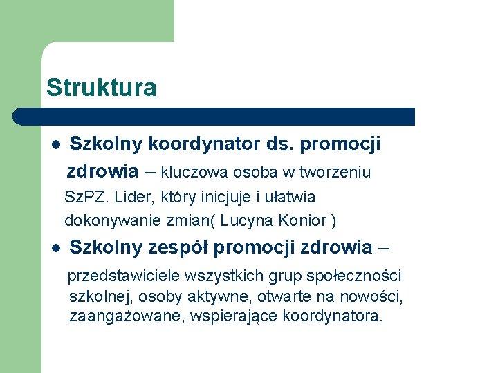 Struktura l Szkolny koordynator ds. promocji zdrowia – kluczowa osoba w tworzeniu Sz. PZ.