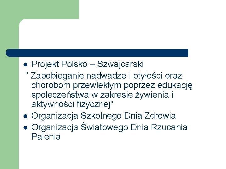 """Projekt Polsko – Szwajcarski """" Zapobieganie nadwadze i otyłości oraz chorobom przewlekłym poprzez edukację"""