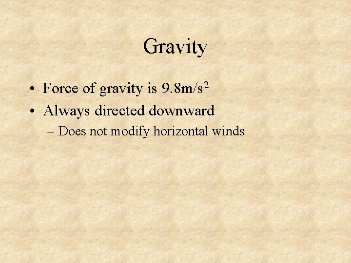 Gravity • Force of gravity is 9. 8 m/s 2 • Always directed downward