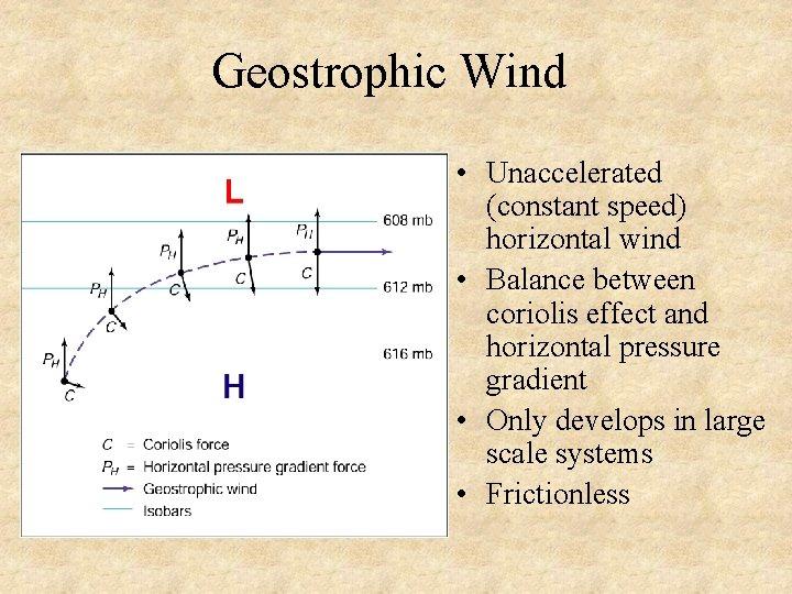 Geostrophic Wind • Unaccelerated (constant speed) horizontal wind • Balance between coriolis effect and