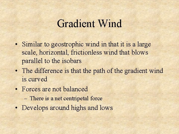 Gradient Wind • Similar to geostrophic wind in that it is a large scale,