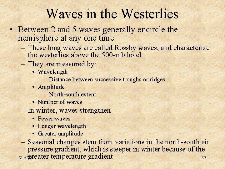 Waves in the Westerlies • Between 2 and 5 waves generally encircle the hemisphere