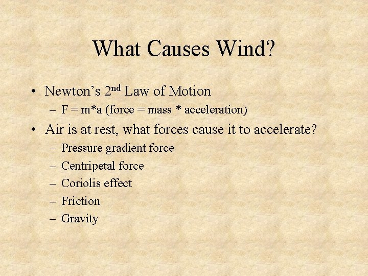 What Causes Wind? • Newton's 2 nd Law of Motion – F = m*a